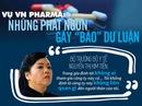 """Vụ VN Pharma: Những phát ngôn gây """"bão"""" dư luận"""