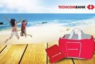 """Techcombank """"Nhận quà tiện ích, thỏa thích du hè"""""""