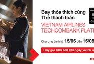 Bay thỏa thích cùng Thẻ thanh toán Vietnam Airlines Techcombank Platinum