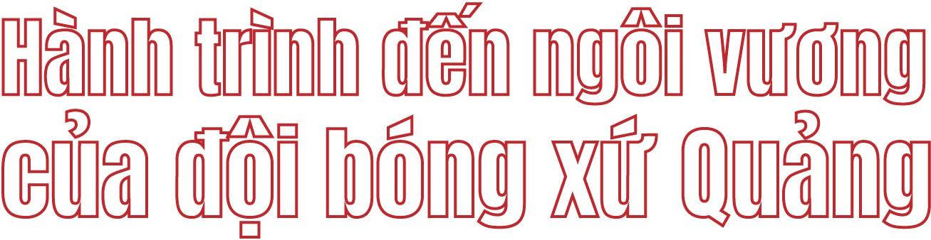 [eMagazine] - Hành trình đến ngôi vương của đội Quảng Nam - Ảnh 1.