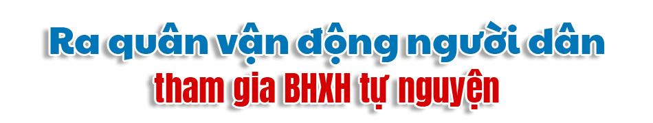 [eMagazine] BHXH tự nguyện: Nỗ lực về đích trước hạn - Ảnh 4.