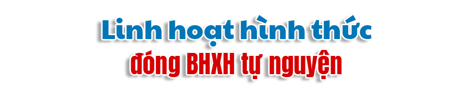 [eMagazine] BHXH tự nguyện: Nỗ lực về đích trước hạn - Ảnh 8.