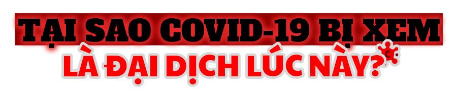 [eMagazine] Vì sao WHO tuyên bố Covid-19 là đại dịch toàn cầu? - Ảnh 5.