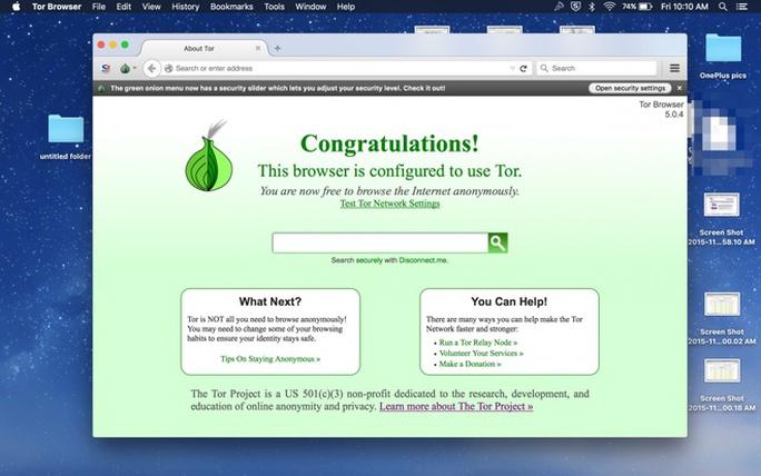 Trên hình là giao diện trình duyệt Tor sau khi được cài và mở trên máy tính. Công cụ này được dùng vào mục đích tốt hay xấu hoàn toàn phụ thuộc vào người dùng. Nó được đánh giá cao vì nếu dùng Chrome hay Internet Explorer, danh tính và vị trí của người dùng có thể dễ dàng bị lần ra, nhưng nếu duyệt bằng Tor, thông tin người dùng và máy chủ tên miền sẽ được khóa chặt và bảo vệ ở mức cao nhất.