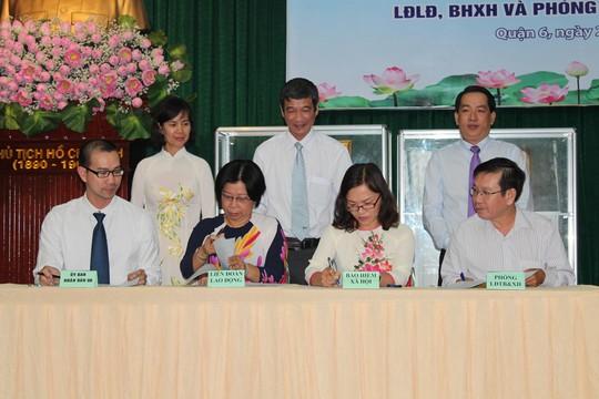 UBND, LĐLĐ, Phòng Lao động - Thương binh và Xã hội và BHXH quận 6 ký kết chương trình phối hợp năm 2017