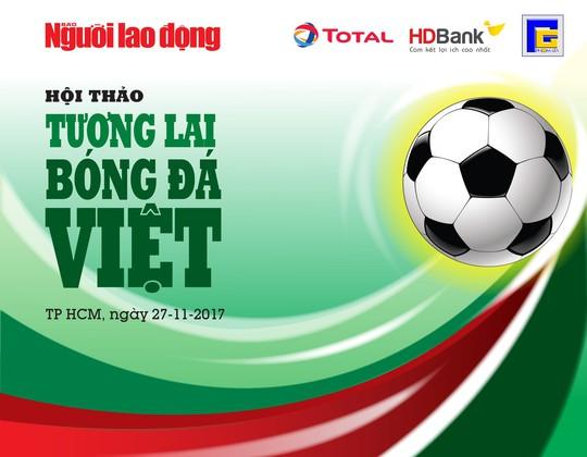 Hội thảo Tương lai bóng đá Việt: Chờ bom tấn Lê Thụy Hải - Ảnh 1.