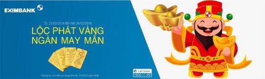 Lộc Phát Vàng - Ngàn May Mắn cùng Eximbank - Ảnh 1.