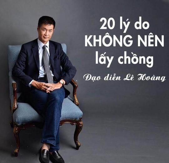 Đạo diễn Lê Hoàng: 20 lý do không nên lấy chồng - Ảnh 1.