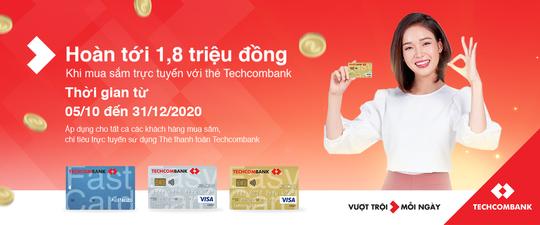 Techcombank hoàn tiền tới 1,8 triệu đồng khi mua sắm trực tuyến - Ảnh 1.
