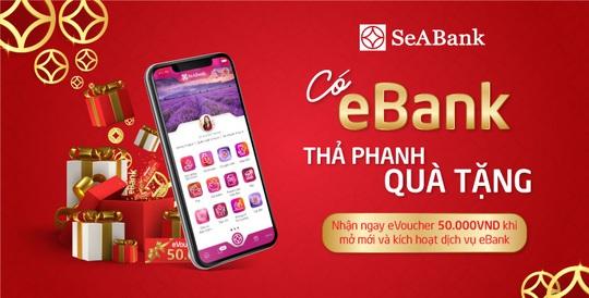 Mở mới eBank và nhận ngàn voucher từ SeABank - Ảnh 1.