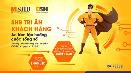 SHB tặng khách hàng cao cấp bảo hiểm an ninh mạng CyberGuard với hạn mức 3.000 USD/năm - Ảnh 1.