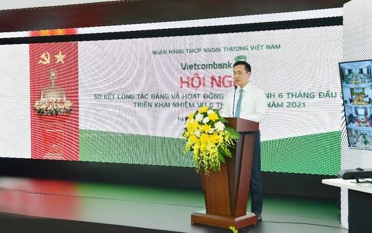 """Vietcombank quyết tâm hoàn thành """"nhiệm vụ kép"""" trong 6 tháng cuối năm - Ảnh 2."""