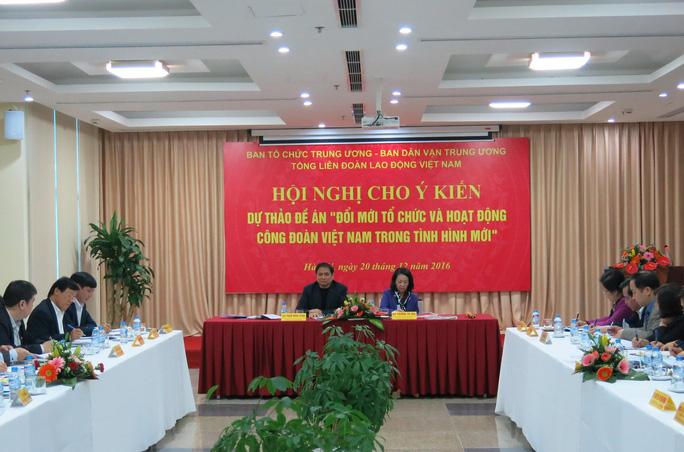 """Hội nghị cho ý kiến vào dự thảo Đề án """"Đổi mới tổ chức và hoạt động Công đoàn Việt Nam trong tình hình mới"""""""