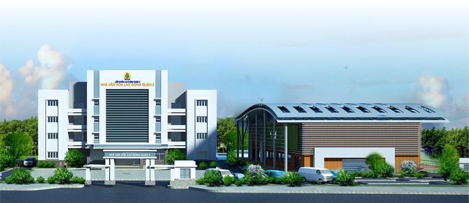 TP HCM: Xây dựng Nhà Văn hóa Lao động quận 2 - Ảnh 1.