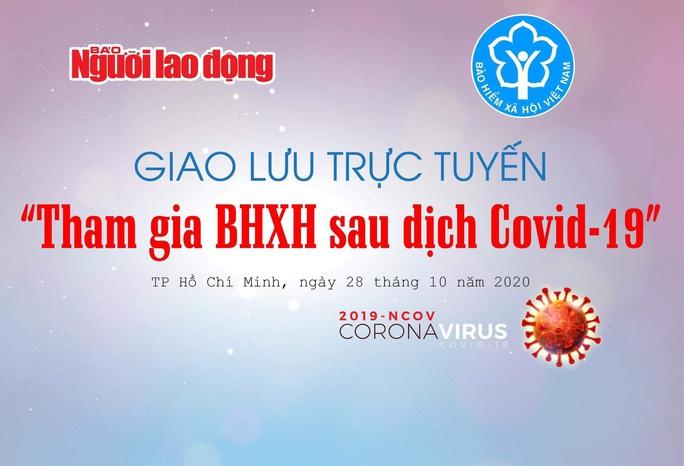9 giờ sáng hôm nay: Giao lưu trực tuyến Tham gia BHXH sau dịch Covid-19 - Ảnh 1.