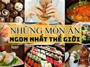 [eMagazine] Tan chảy đầu lưỡi với những món ăn ngon nhất thế giới