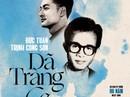 """""""Dã Tràng Ca"""" của Trịnh Công Sơn, phiên bản Đức Tuấn, lần đầu được cấp phép"""