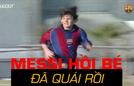 Xem Messi hồi bé đã 'quái' và thể hiện tài năng bẩm sinh