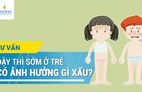 Dậy thì sớm gây ảnh hưởng gì?