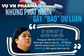 Vụ VN Pharma: Những phát ngôn gây