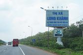 Điều chỉnh địa giới đất làm sân bay Long Thành và thành lập TP Long Khánh