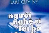 Lưu Quý Kỳ - Cây bút sắc sảo của một thời (*)