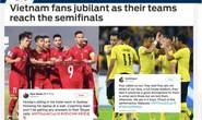 Truyền thông quốc tế hồ hởi vì Malaysia theo chân Việt Nam vào bán kết