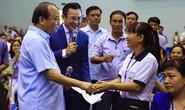 Thủ tướng đối thoại với 800 công nhân vào đầu tháng 5-2018