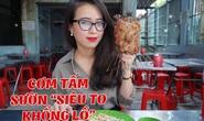 """[Video] - Quán cơm tấm với miếng sườn """"khổng lồ"""""""