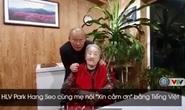 HLV Park Hang-seo gây sốt khi tập cho mẹ nói câu Xin cám ơn bằng tiếng Việt