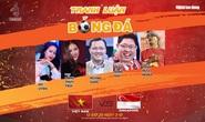 Tranh luận bóng đá Sea Games 30 Việt Nam - Singapore: Chinh phục sư tử non, rinh nhiều giải thưởng