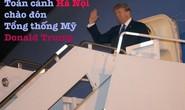 Toàn cảnh Hà Nội chào đón Tổng thống Mỹ Donald Trump