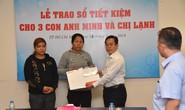 Báo Người Lao Động trao sổ tiết kiệm cho 3 cháu bé mồ côi