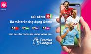 Giải ngoại hạng Anh được độc quyền phát sóng trên ứng dụng Onme