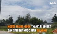 [Video] Người Trung Quốc nắm 21 lô đất gần sân bay Nước Mặn Đà Nẵng