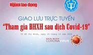 Giao lưu trực tuyến Tham gia BHXH sau dịch Covid-19