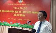 Tư tưởng Hồ Chí Minh luôn là ánh sáng soi đường cho tổ chức Công đoàn Việt Nam