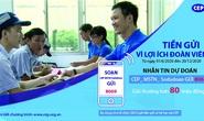 CEP triển khai chương trình khuyến mãi Tiền gửi - Vì lợi ích đoàn viên