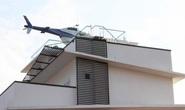 Bắt đại gia trong đường dây đánh bạc 1.000 tỉ đồng trưng bày trực thăng trên nóc nhà