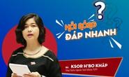 Vì sao bà Ksor H'Bơ Khăp không tái ứng cử đại biểu Quốc hội?