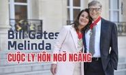 [eMagazine] Cuộc ly hôn ngỡ ngàng của tỉ phú Bill Gates