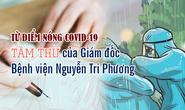 [eMagazine] Tâm thư của Giám đốc Bệnh viện Nguyễn Tri Phương từ điểm nóng Covid-19