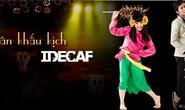 Sân khấu kịch Idecaf – Nơi dung hòa văn hóa Á - Âu