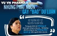 Vụ VN Pharma: Những phát ngôn gây bão dư luận