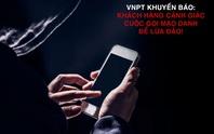 VNPT cảnh báo: Bùng phát cuộc gọi mạo danh để lừa đảo
