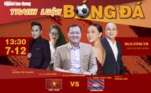 """""""Tranh luận bóng đá SEA Games 30"""": Tin vào chiến thắng của U22 Việt Nam trước U22 Campuchia"""