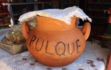 Pulque - thứ rượu 'dâm đãng' dành cho đàn ông đích thực