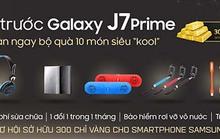 """Đặt Samsung J7 Prime nhận bộ quà 10 món siêu """"kool"""""""