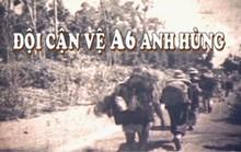 Phát sóng phim tài liệu Đội cận vệ A6 anh hùng