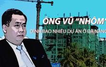 """Vũ """"nhôm"""" và những dự án """"có mùi"""" ở Đà Nẵng"""